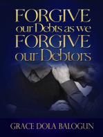Forgive Our Debts As We Forgive Our Debtors