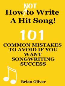 """""""How [Not] To Write A Hit Song! - 101 Common Mistakes To Avoid If You Want Songwriting Success"""""""