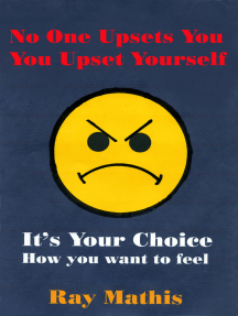 No One Upsets You, You Upset Yourself. It's Your Choice How You Want to Feel
