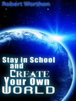 Stay in School and Create Your Own World