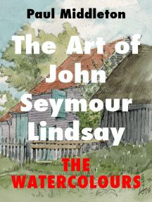 The Art of John Seymour Lindsay: The Watercolours