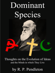 Dominant Species: Thoughts on the Evolution of Ideas and the Minds in which They Live
