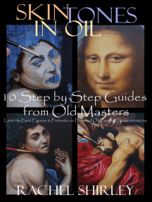 Skin Tones in Oil: 10 Step by Step Guides from Old Masters: Learn to Paint Figures and Portraits via Oil Painting Demonstrations