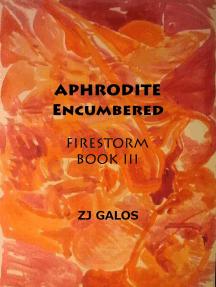 Aphrodite Encumbered -Book III: Firestorm