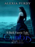 A Dark Faerie Tale Series Omnibus Edition (Books 1, 2, 3, & Extras)