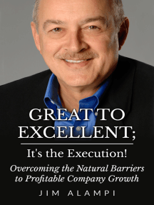 Great to Excellent; It's the Execution! Overcoming the Natural Barriers to Profitable Company Growth