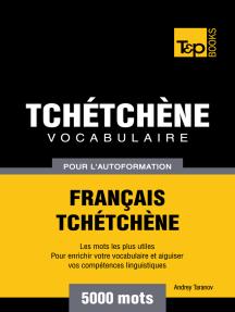 Vocabulaire Français-Tchétchène pour l'autoformation: 5000 mots