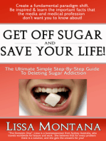 Get Off Sugar And Save Your Life! A Quick, Simple, Step By Step Guide