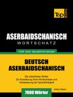 Deutsch-Aserbaidschanischer Wortschatz für das Selbststudium