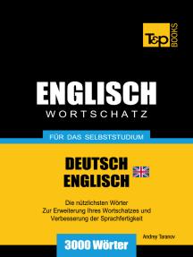 Wortschatz Deutsch-Britisches Englisch für das Selbststudium: 3000 Wörter