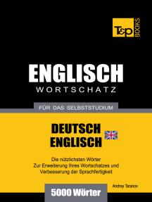 Wortschatz Deutsch-Britisches Englisch für das Selbststudium: 5000 Wörter