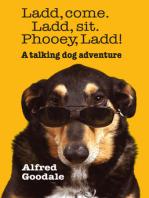 Ladd, come. Ladd, sit. Phooey, Ladd!