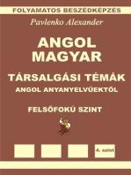 Angol-Magyar, Tarsalgasi Temak, angol anyanyelvuektol, Felsofoku Szint (English-Hungarian, Conversational Topics, Upper-Intermediate Level)