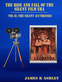 The Rise and Fall of the Silent Film Era, Vol II: The Silent Film Actresses