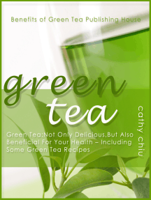 Green Tea: Not Only Delicious, But Also Beneficial For Your Health - Including Some Green Tea Recipes