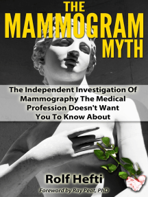 The Mammogram Myth: The Independent Investigation Of Mammography The Medical Profession Doesn't Want You To Know About