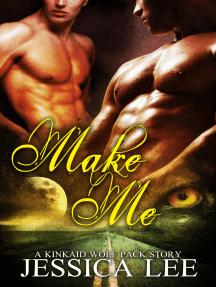Make Me: A KinKaid Wolf Pack Story