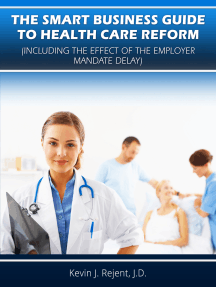 The Smart Business Guide to Health Care Reform (Including the Effect of the Employer Mandate Delay)