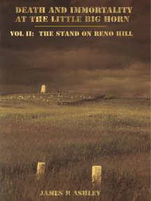 Death and Immortality at the Little BigHorn: Vol II, The Stand on Reno Hill