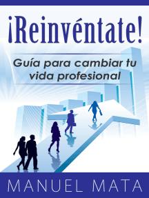 ¡Reinventate! Guia para cambiar tu vida profesional