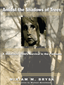 Amidst the Shadows of Trees: A Holocaust Child's Survival in the Partisans