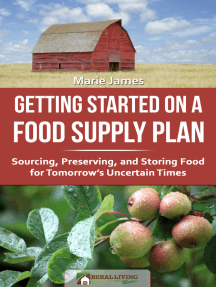 Getting Started on a Food Supply Plan: Sourcing, Preserving, and Storing Food for Tomorrow's Uncertain Times