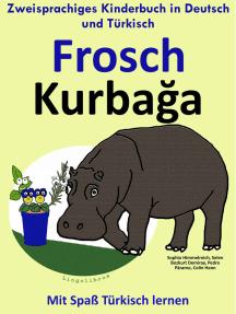 Zweisprachiges Kinderbuch in Deutsch und Türkisch: Frosch - Kurbağa - Die Serie zum Türkisch Lernen