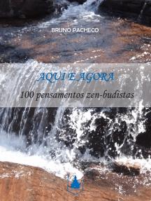 Aqui e Agora: 100 pensamentos zen-budistas