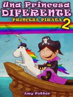 Una Princesa Diferente - Princesa Pirata 2 (Libro infantil ilustrado)