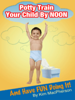 Potty Train Your Child by NOON...and Have FUN Doing It!