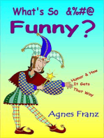 What's So &%#@ Funny ? (Humor and How it Gets That Way)