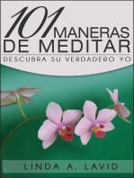 101 Maneras de Meditar: Descubra su Verdadero Yo