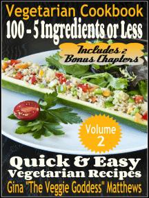 Vegetarian Cookbook: 100 - 5 Ingredients or Less, Quick & Easy Vegetarian Recipes (Volume 2)