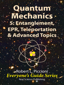 Quantum Mechanics 5: Entanglement, EPR, Teleportation, & Advanced Topics