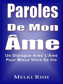 Paroles De Mon Âme: Un Dialogue Avec L'Âme Pour Mieux Vivre Sa Vie