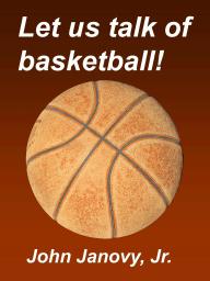 Let Us Talk of Basketball!
