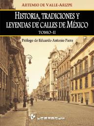 Historia, tradiciones y leyendas de calles de Mexico. Vol 2