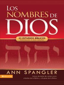 Los nombres de Dios: 52 estudios bíblicos personales o para grupos