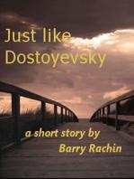 Just like Dostoyevsky
