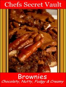 Brownies: Chocolaty, Nutty, Fudgy, and Creamy