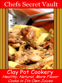 Clay Pot Cookery: Healthy, Natural, More Flavor