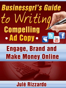 Businessgrl's Guide to Writing Compelling Ad Copy: Engage, Brand and Make Money Online