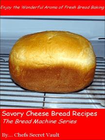 Savory Cheese Bread Recipes: The Bread Machine Series