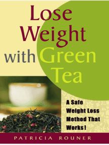 Lose Weight with Green Tea:A Safe Weight-Loss Method That Works