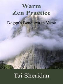 Warm Zen Practice: A poetic version of Dogen's Bendowa