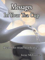 Messages In Your Tea Cup