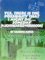 Yes, There is the Possibility That I Might Die ...Someday (A Lighthearted Workbook)