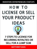 How to License or Sell Your Ideas; 7 Steps to License for Recurring Royalties or Sell for a Lump Sum