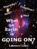 Eternity? Creation? God? Me? What On Earth Is Going On?