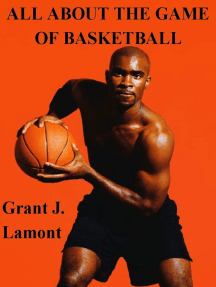 All About the Game of Basketball: The History, Players and How to Play the Game